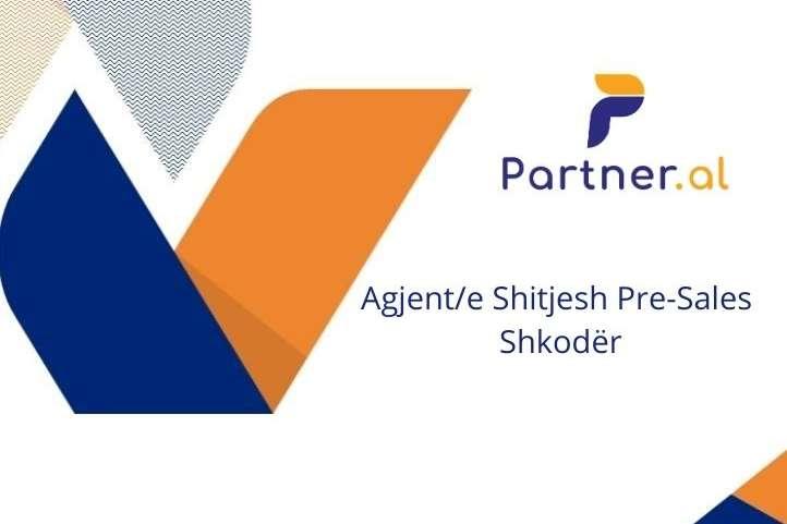 Agjent/e Shitjesh Pre-Sales Shkodër